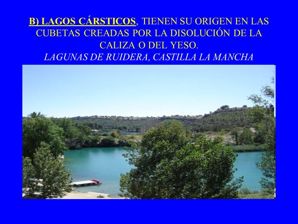 B) LAGOS CÁRSTICOS, TIENEN SU ORIGEN EN LAS CUBETAS CREADAS POR LA DISOLUCIÓN DE LA CALIZA O DEL YESO.