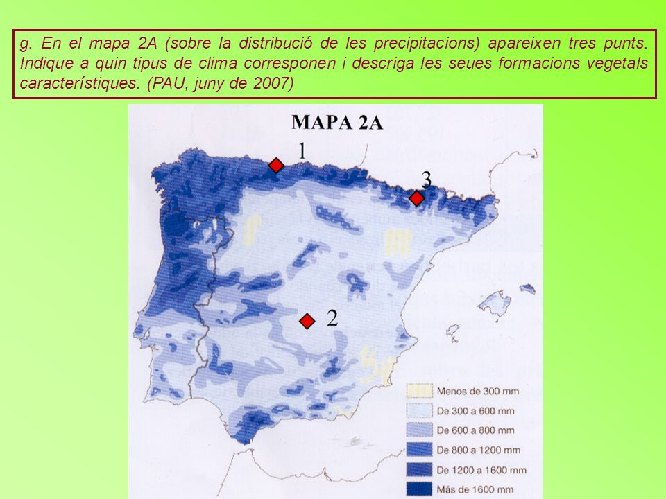 g. En el mapa 2A (sobre la distribució de les precipitacions) apareixen tres punts.