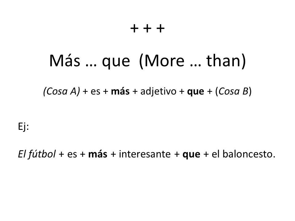 (Cosa A) + es + más + adjetivo + que + (Cosa B)