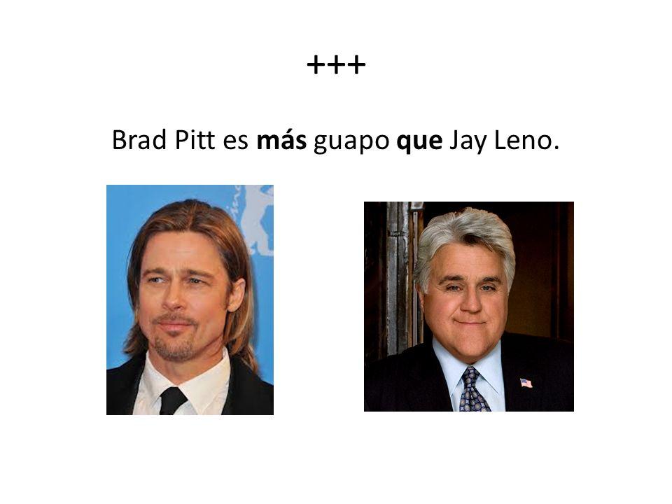 Brad Pitt es más guapo que Jay Leno.