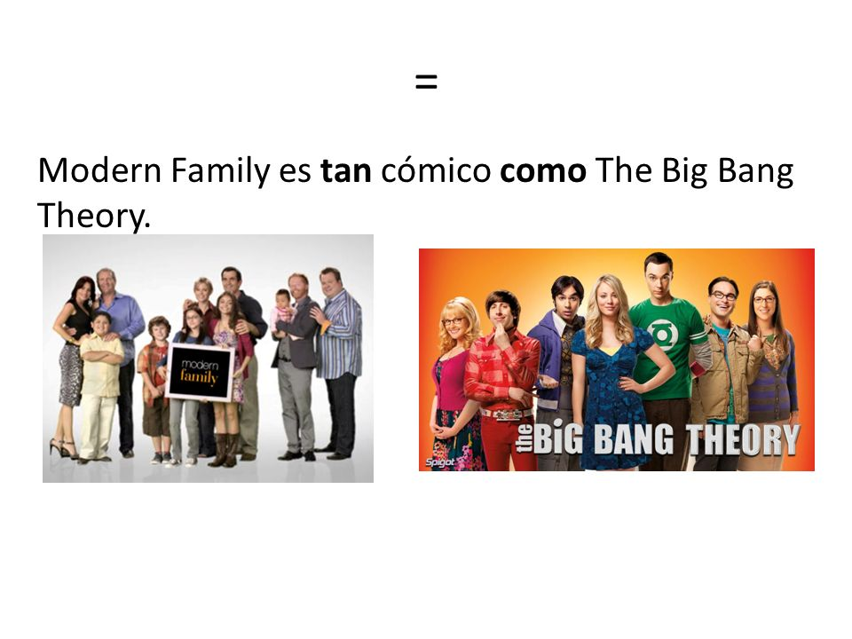 = Modern Family es tan cómico como The Big Bang Theory.