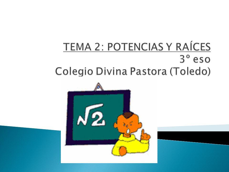 TEMA 2: POTENCIAS Y RAÍCES 3º eso Colegio Divina Pastora (Toledo)