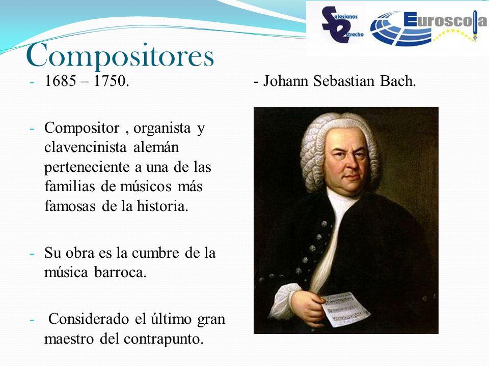 Compositores 1685 – 1750. Compositor , organista y clavencinista alemán perteneciente a una de las familias de músicos más famosas de la historia.