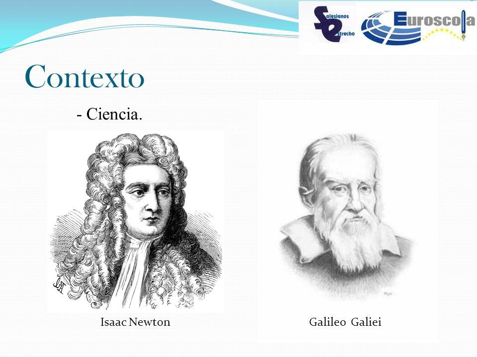 Contexto - Ciencia. Isaac Newton Galileo Galiei