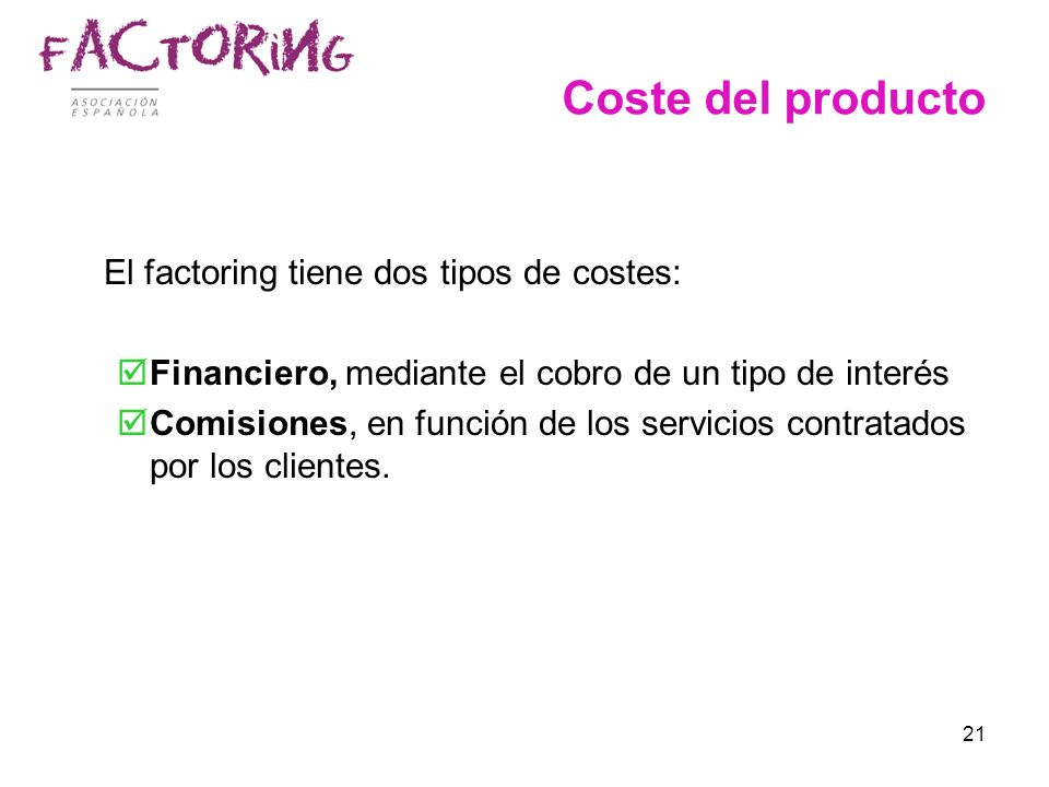 Coste del producto El factoring tiene dos tipos de costes: