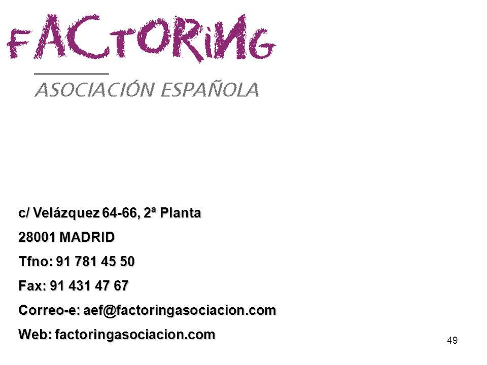 c/ Velázquez 64-66, 2ª Planta 28001 MADRID. Tfno: 91 781 45 50. Fax: 91 431 47 67. Correo-e: aef@factoringasociacion.com.