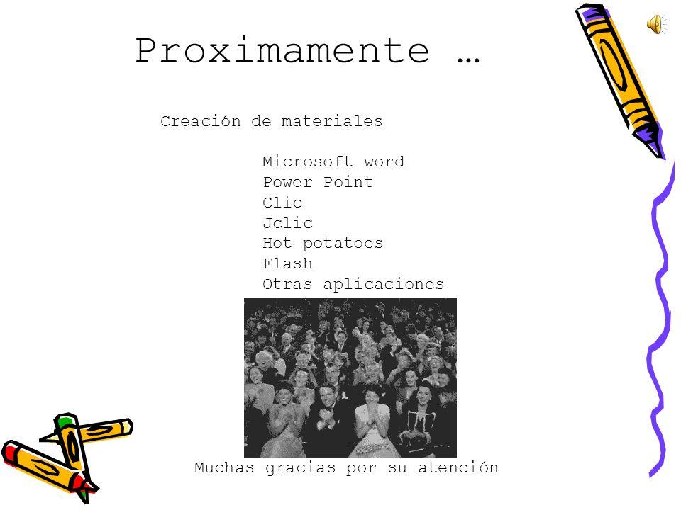 Proximamente … Creación de materiales Microsoft word Power Point Clic