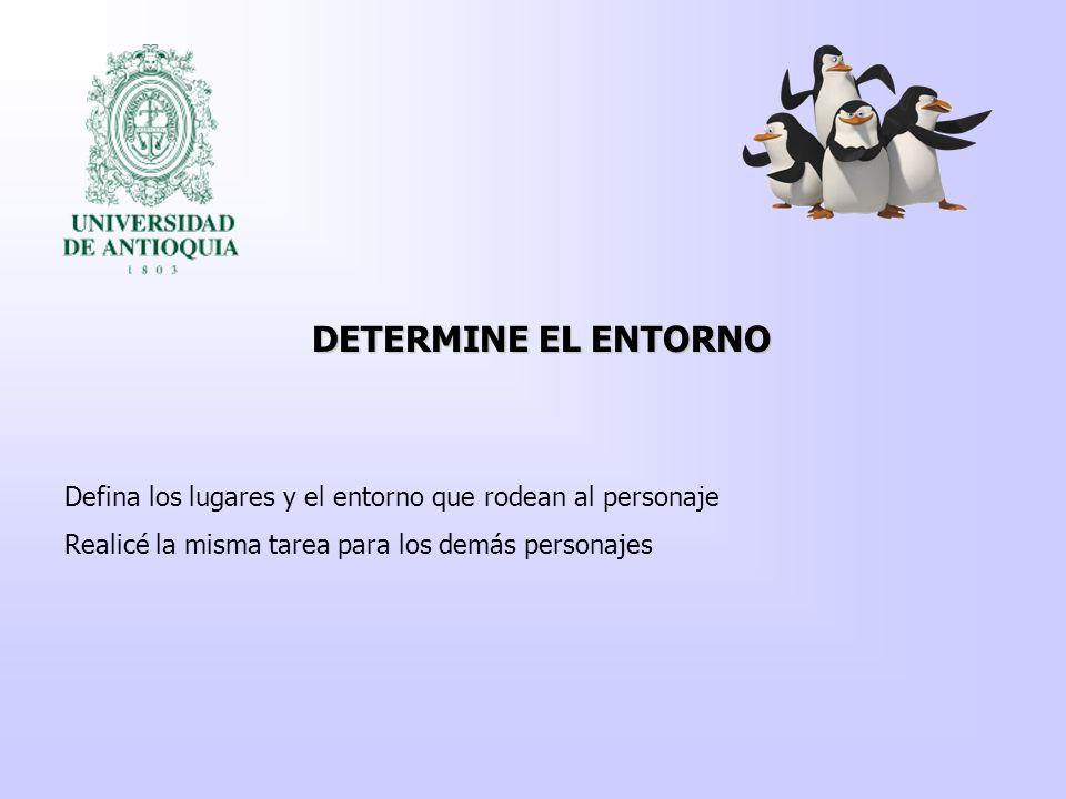DETERMINE EL ENTORNO Defina los lugares y el entorno que rodean al personaje.