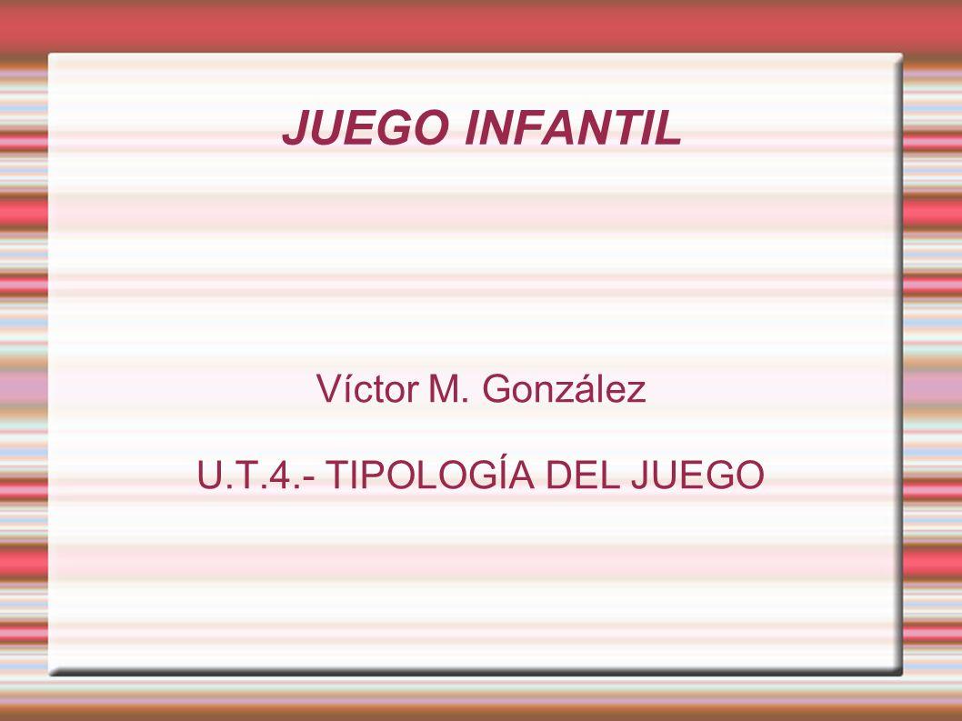 Víctor M. González U.T.4.- TIPOLOGÍA DEL JUEGO