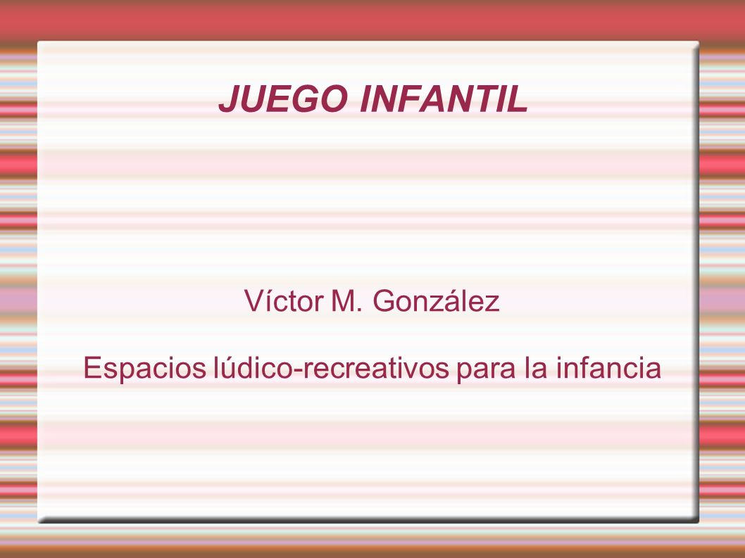 Víctor M. González Espacios lúdico-recreativos para la infancia