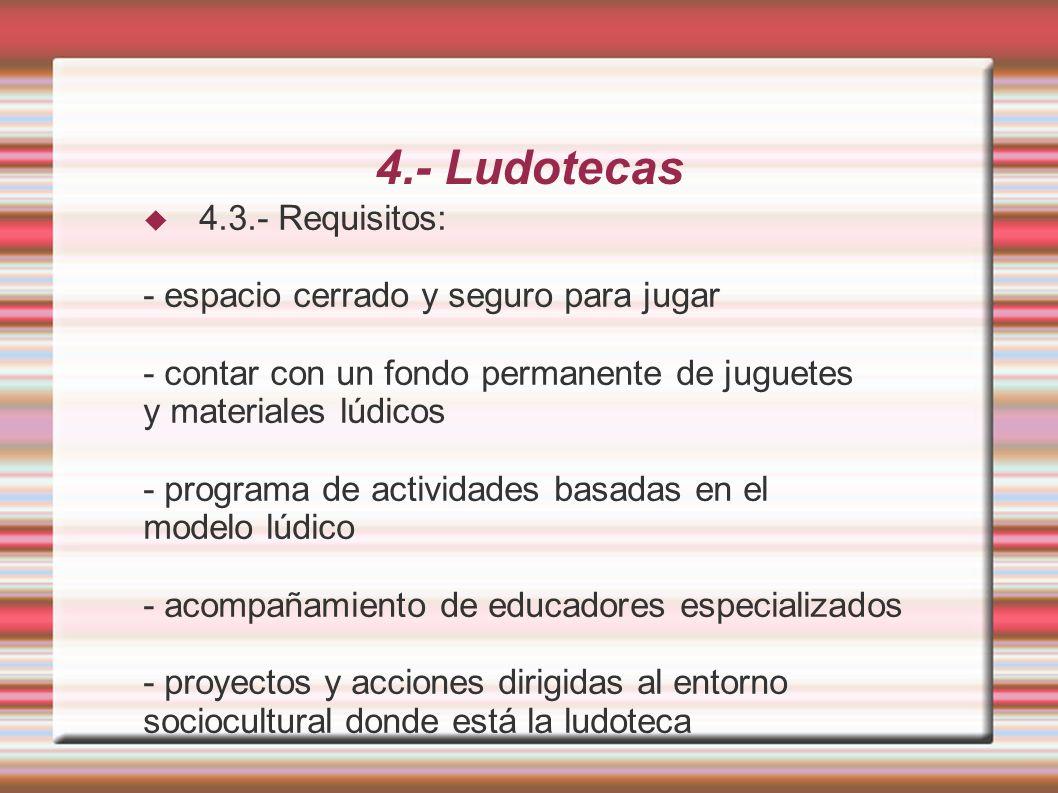 4.- Ludotecas 4.3.- Requisitos: - espacio cerrado y seguro para jugar