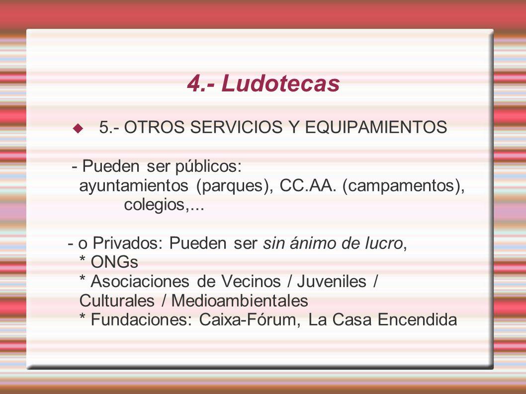 4.- Ludotecas 5.- OTROS SERVICIOS Y EQUIPAMIENTOS