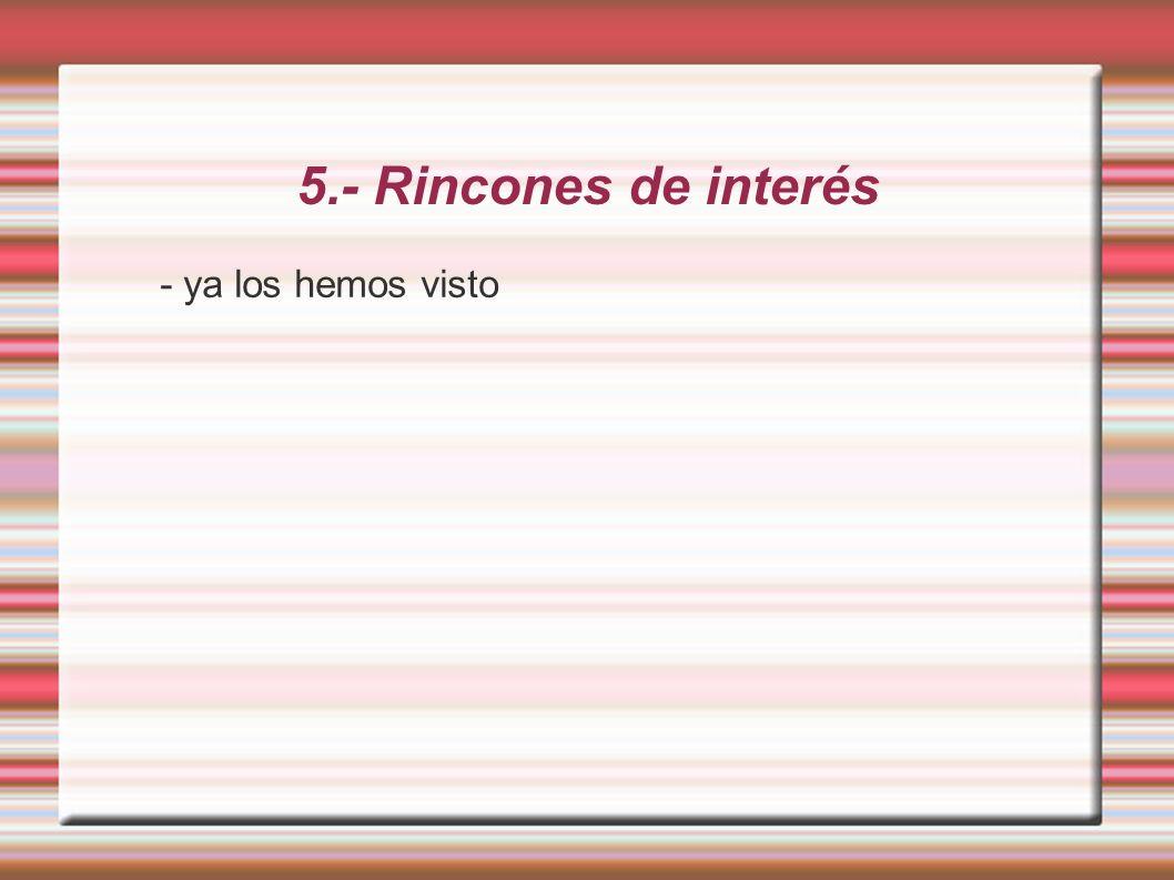5.- Rincones de interés - ya los hemos visto