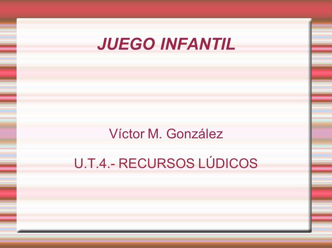 Víctor M. González U.T.4.- RECURSOS LÚDICOS
