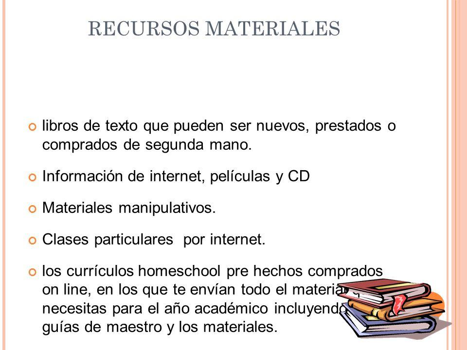 RECURSOS MATERIALESlibros de texto que pueden ser nuevos, prestados o comprados de segunda mano. Información de internet, películas y CD.