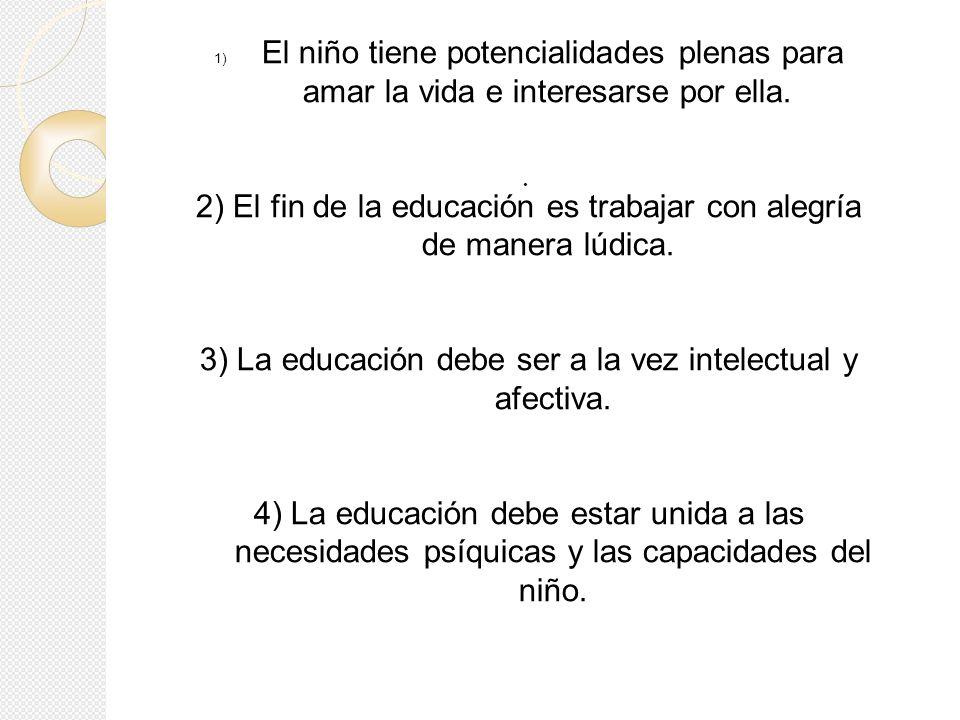 2) El fin de la educación es trabajar con alegría de manera lúdica.