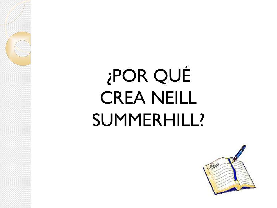 ¿POR QUÉ CREA NEILL SUMMERHILL