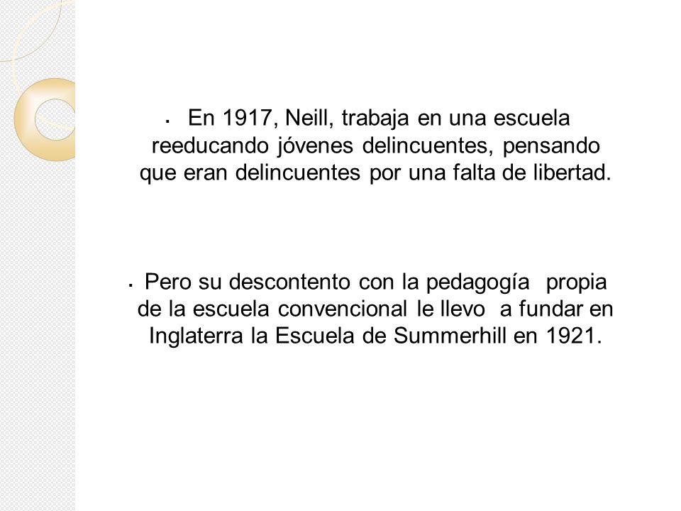 En 1917, Neill, trabaja en una escuela reeducando jóvenes delincuentes, pensando que eran delincuentes por una falta de libertad.