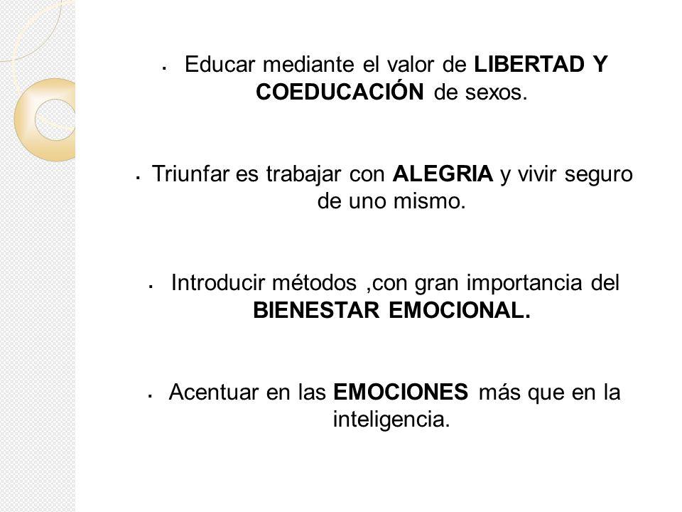 Educar mediante el valor de LIBERTAD Y COEDUCACIÓN de sexos.