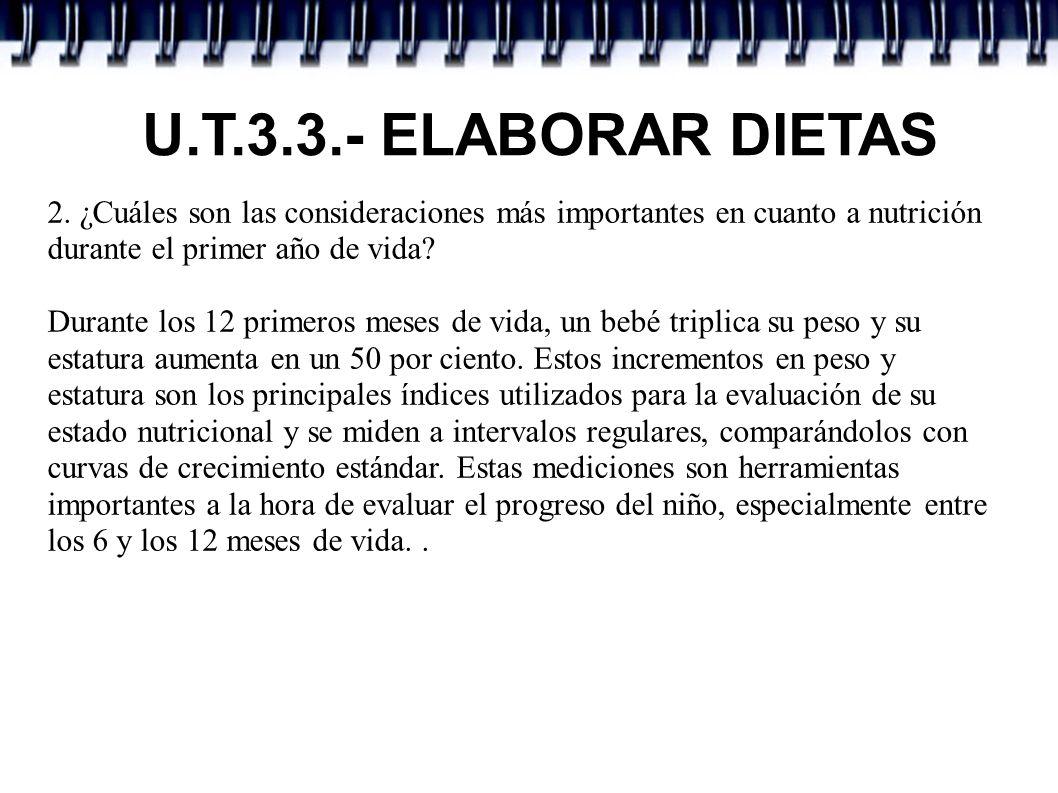 U.T.3.3.- ELABORAR DIETAS 2. ¿Cuáles son las consideraciones más importantes en cuanto a nutrición durante el primer año de vida