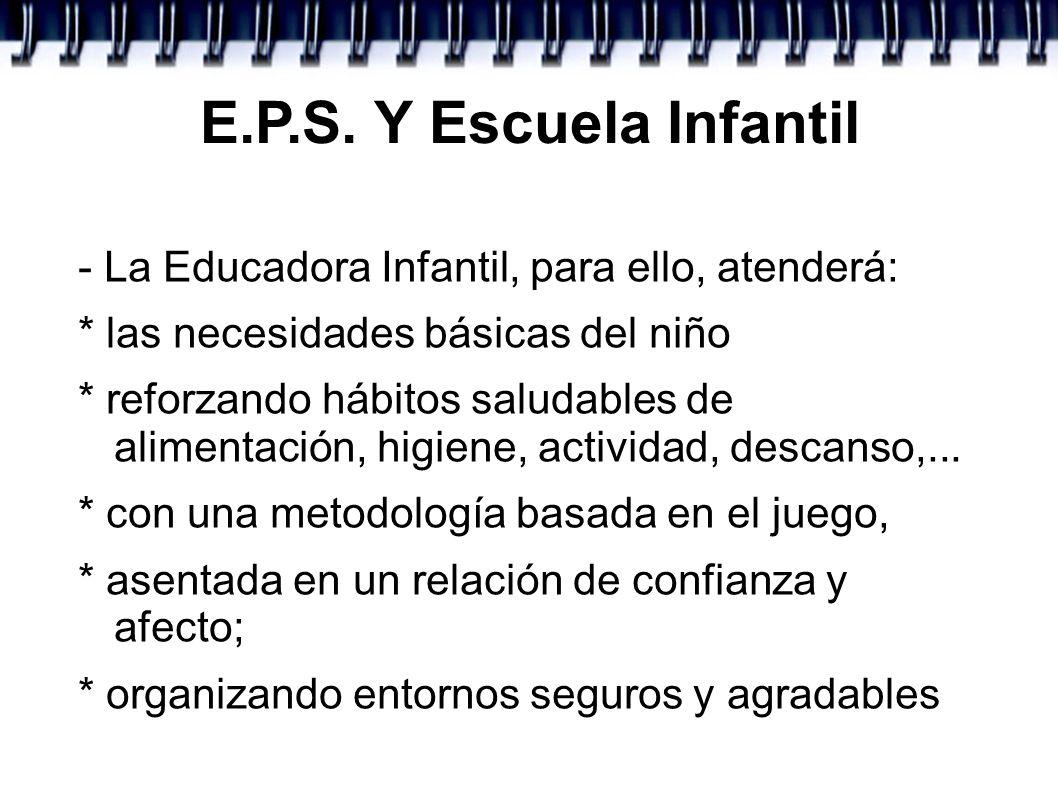 E.P.S. Y Escuela Infantil- La Educadora Infantil, para ello, atenderá: * las necesidades básicas del niño.
