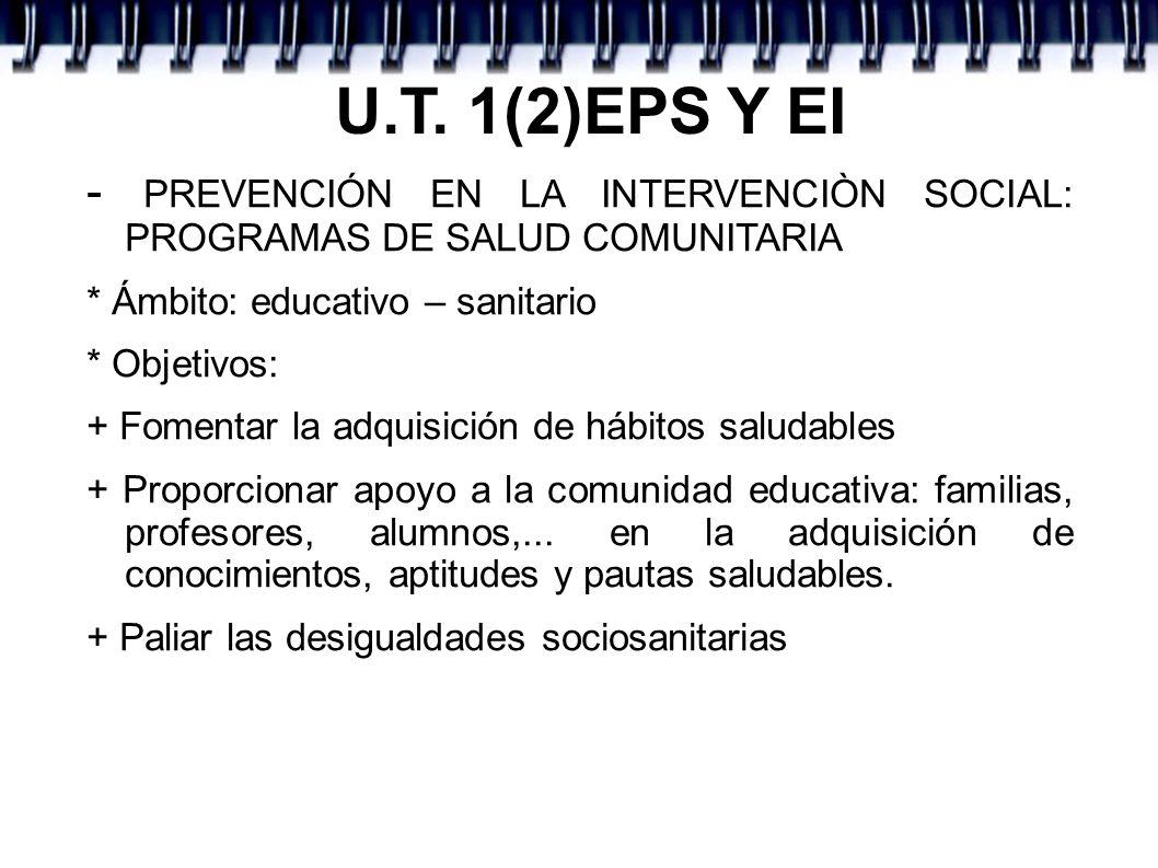 U.T. 1(2)EPS Y EI - PREVENCIÓN EN LA INTERVENCIÒN SOCIAL: PROGRAMAS DE SALUD COMUNITARIA. * Ámbito: educativo – sanitario.