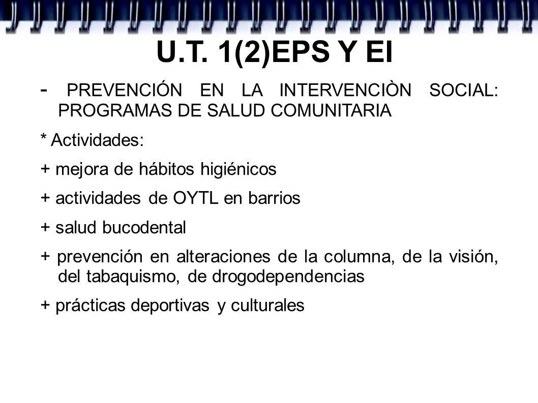 U.T. 1(2)EPS Y EI - PREVENCIÓN EN LA INTERVENCIÒN SOCIAL: PROGRAMAS DE SALUD COMUNITARIA. * Actividades: