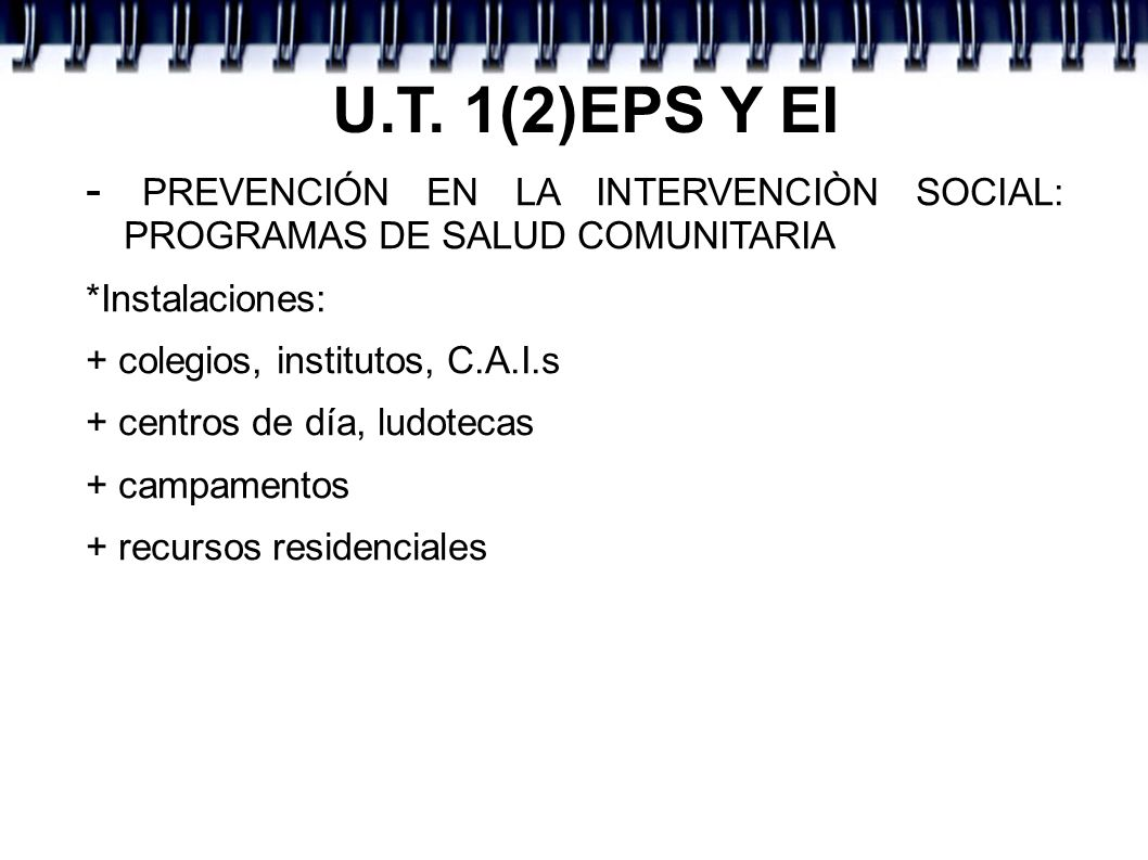 U.T. 1(2)EPS Y EI - PREVENCIÓN EN LA INTERVENCIÒN SOCIAL: PROGRAMAS DE SALUD COMUNITARIA. *Instalaciones: