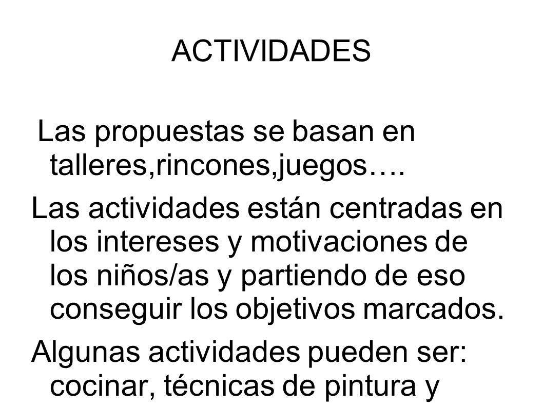 ACTIVIDADES Las propuestas se basan en talleres,rincones,juegos….