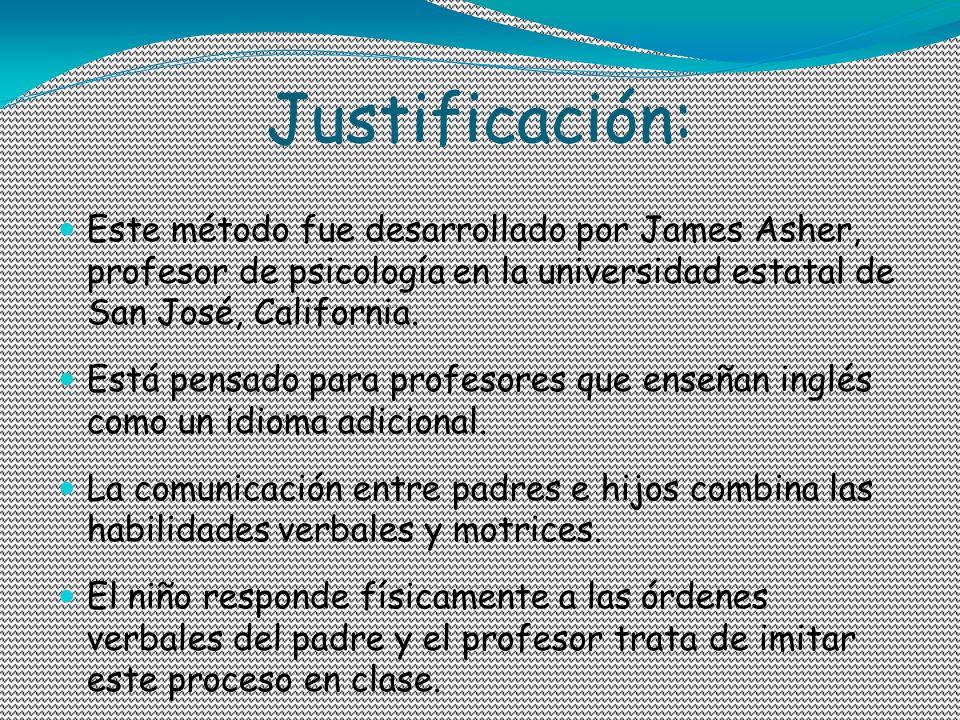 Justificación: Este método fue desarrollado por James Asher, profesor de psicología en la universidad estatal de San José, California.