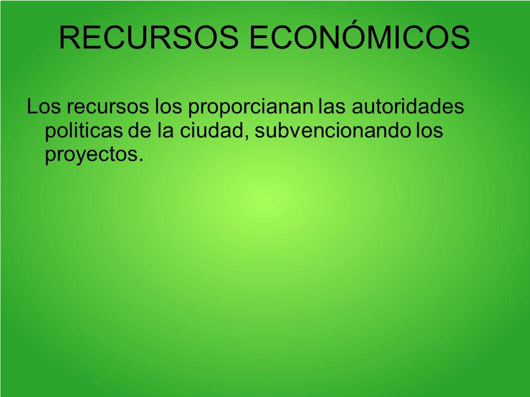 RECURSOS ECONÓMICOSLos recursos los proporcianan las autoridades politicas de la ciudad, subvencionando los proyectos.