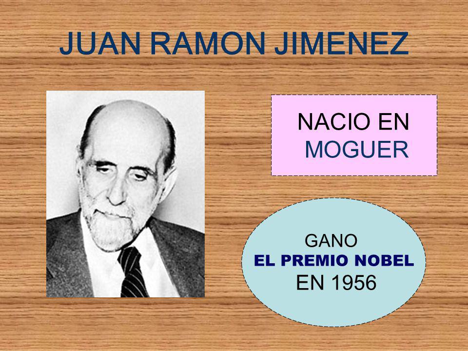 JUAN RAMON JIMENEZ NACIO EN MOGUER GANO EL PREMIO NOBEL EN 1956