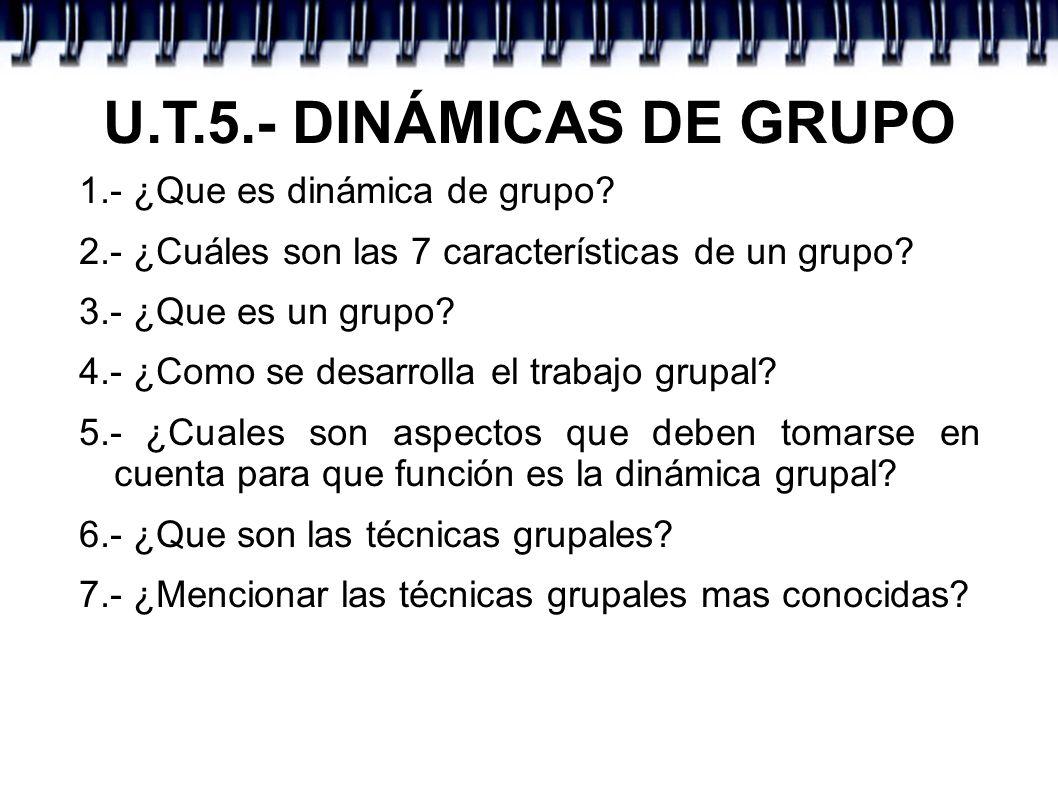 U.T.5.- DINÁMICAS DE GRUPO 1.- ¿Que es dinámica de grupo