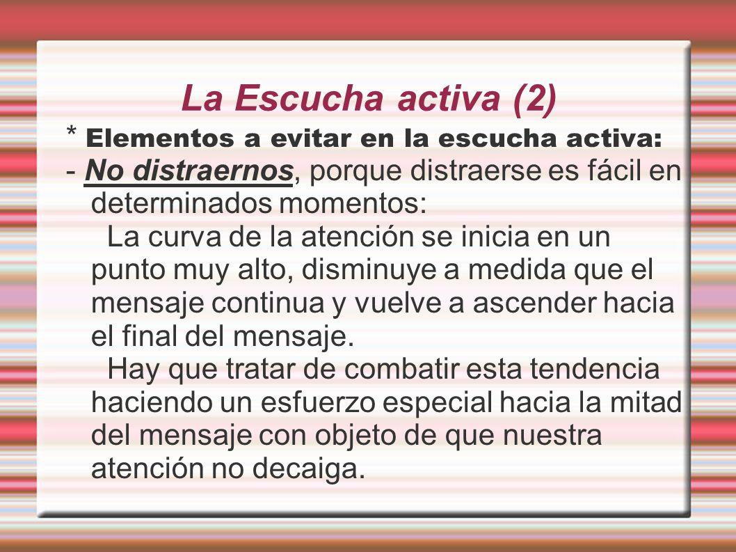 La Escucha activa (2) * Elementos a evitar en la escucha activa: