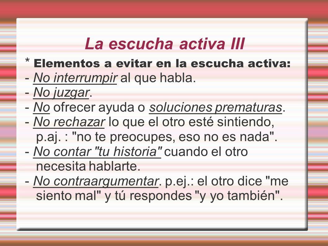 La escucha activa III * Elementos a evitar en la escucha activa: