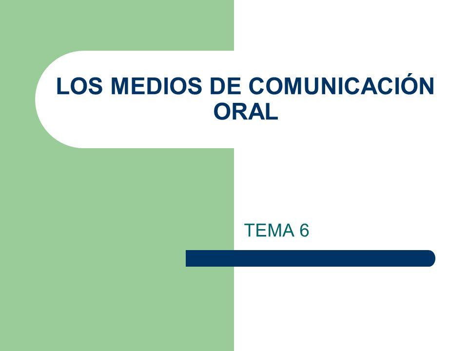 LOS MEDIOS DE COMUNICACIÓN ORAL