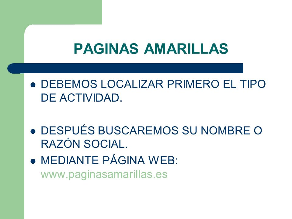 PAGINAS AMARILLAS DEBEMOS LOCALIZAR PRIMERO EL TIPO DE ACTIVIDAD.
