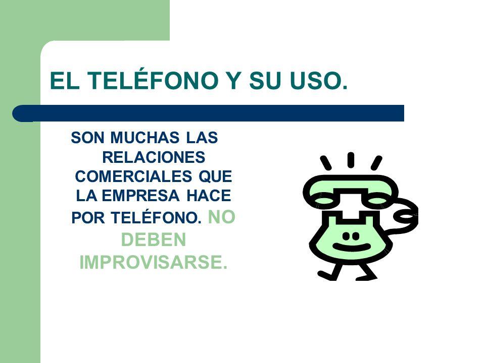 EL TELÉFONO Y SU USO. SON MUCHAS LAS RELACIONES COMERCIALES QUE LA EMPRESA HACE POR TELÉFONO.