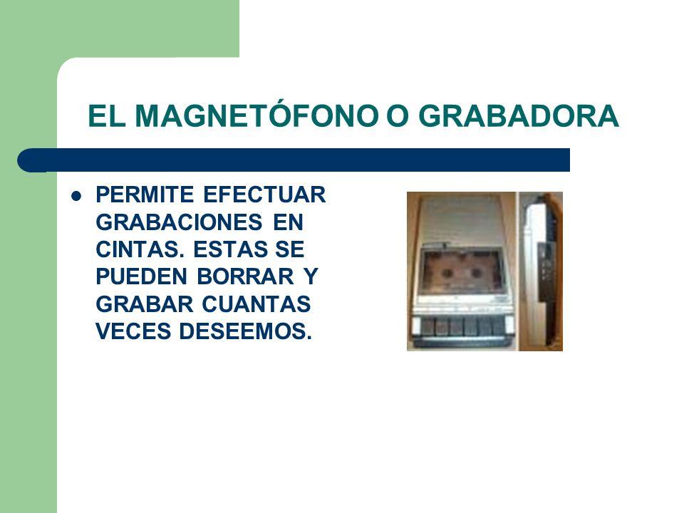 EL MAGNETÓFONO O GRABADORA