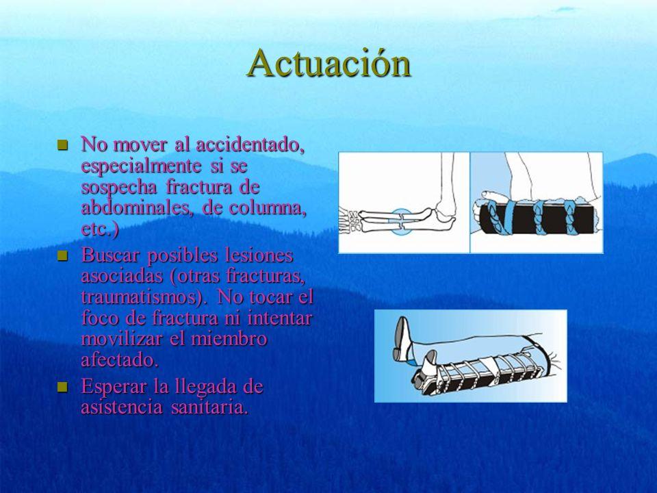 Actuación No mover al accidentado, especialmente si se sospecha fractura de abdominales, de columna, etc.)