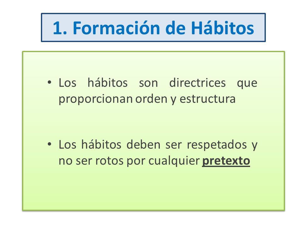 1. Formación de HábitosLos hábitos son directrices que proporcionan orden y estructura.