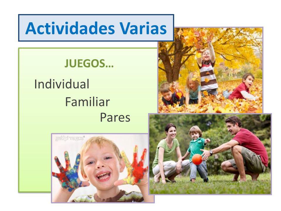 Actividades Varias JUEGOS… Individual Familiar Pares