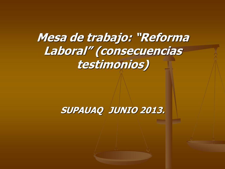 Mesa de trabajo: Reforma Laboral (consecuencias testimonios)