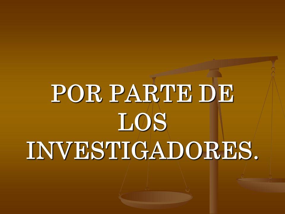 POR PARTE DE LOS INVESTIGADORES.