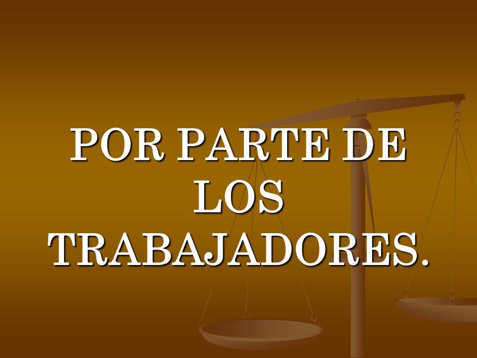 POR PARTE DE LOS TRABAJADORES.