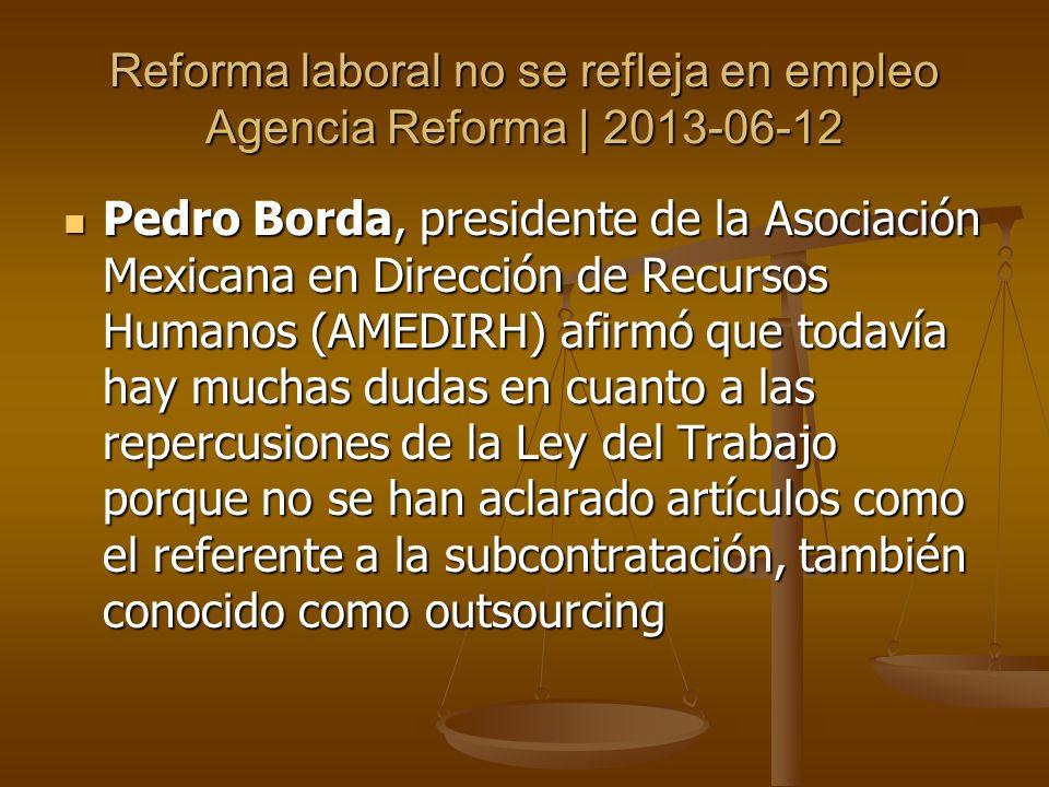 Reforma laboral no se refleja en empleo Agencia Reforma | 2013-06-12