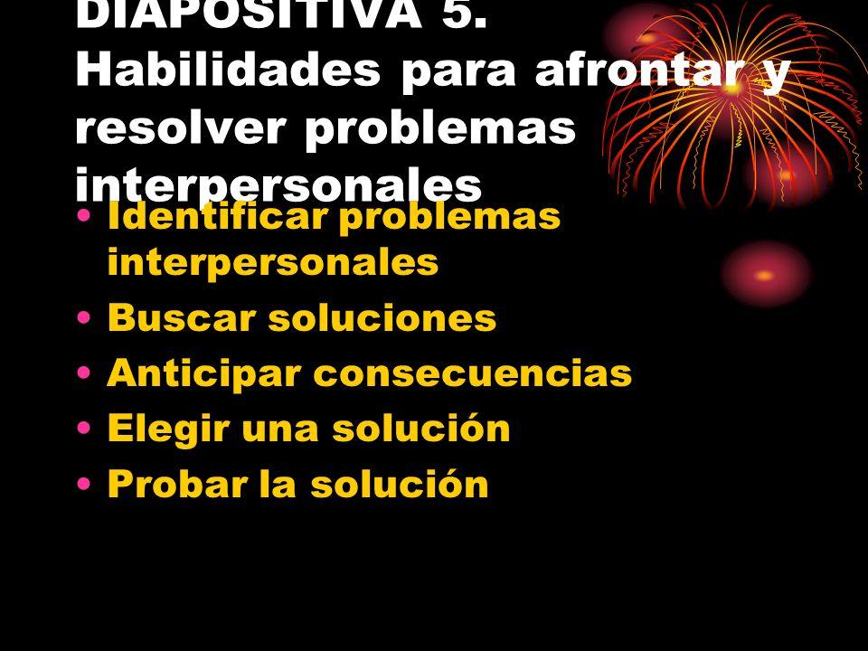 DIAPOSITIVA 5. Habilidades para afrontar y resolver problemas interpersonales