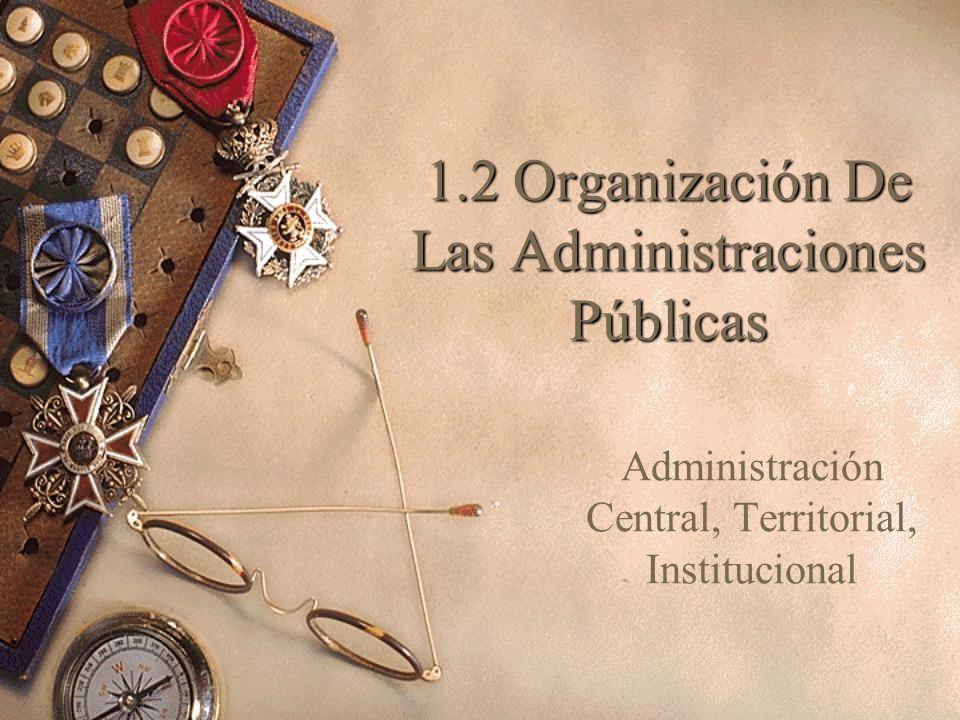 1.2 Organización De Las Administraciones Públicas