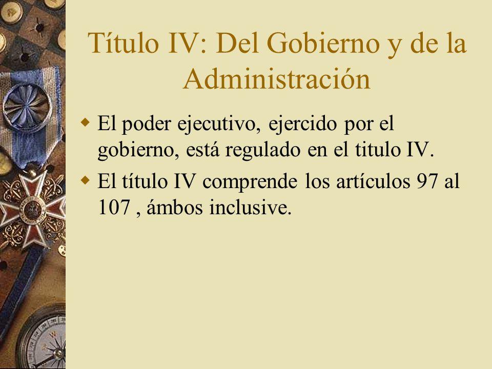 Título IV: Del Gobierno y de la Administración