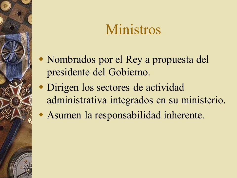 MinistrosNombrados por el Rey a propuesta del presidente del Gobierno. Dirigen los sectores de actividad administrativa integrados en su ministerio.